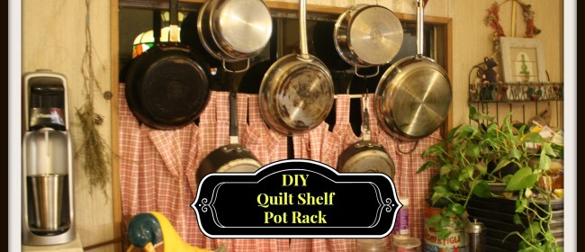 DIY: Quilt Shelf Pot Rack