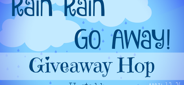 Rain, Rain Go Away! Giveaway Hop