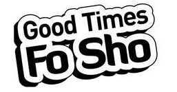 Good Times Fo' Sho' Logo